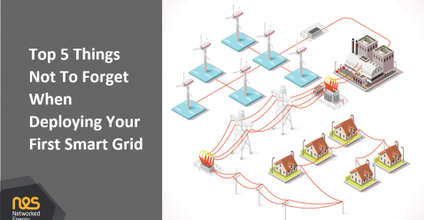 Top 5 Things Not To Forget When Deploying Your First Smart Grid